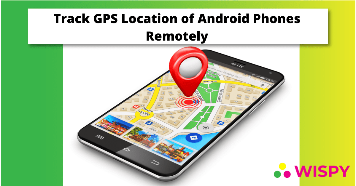 Track GPS Location with Android Spy App Remotely
